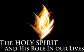 The Holy Spirit and His Role In Our Lives