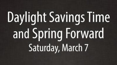 Daylight Savings Time •Spring Forward