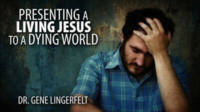 Presenting A Living Jesus To A Dying World