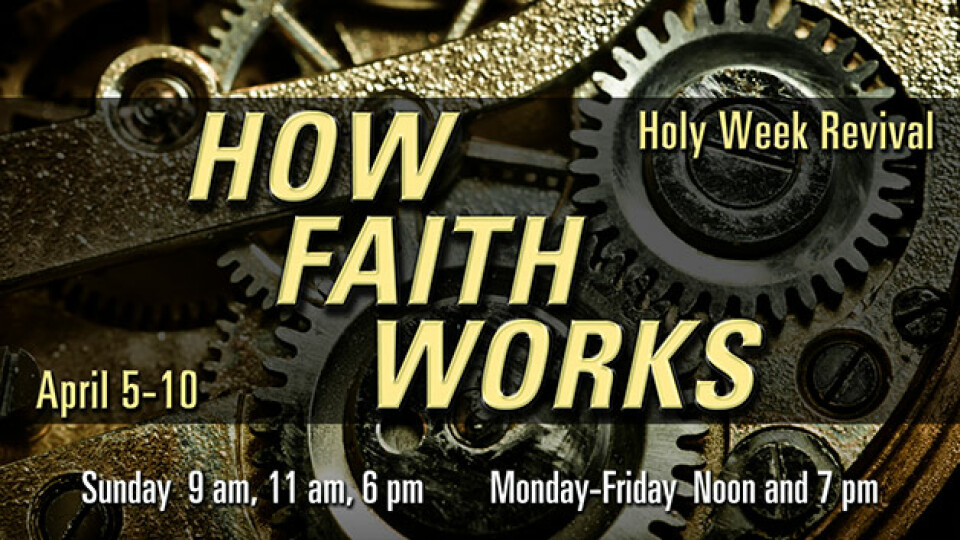 Holy Week Revival: How Faith Works